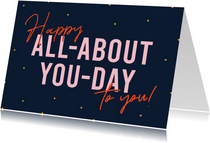 Verjaardagskaart Happy all-about-you-day to you!