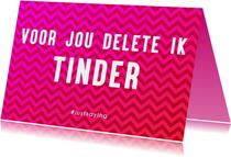 Valentijnskaarten - Voor jou delete ik Tinder