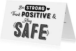 Kaart be strong think positive & stay safe