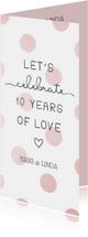 Jubileumkaart 'Let's celebrate 10 years of love' met stippen