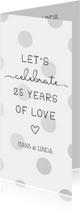 Jubileumkaart 'Let's celebrate 25 years of love' met stippen