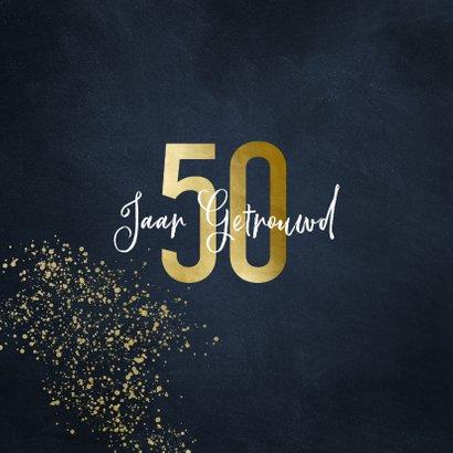 Stijlvolle felicitatiekaart 50 jaar goudlook met spetters 2