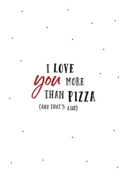 Valentijnskaart I love you more than pizza 2
