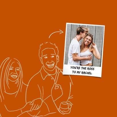 Valentijnskaart You're the Ross to my Rachel 2