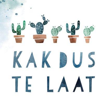 Verjaardagskaart kak dus te laat met cactussen 2