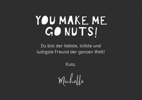 Humorvolle Grußkarte 'you make me go nuts!' 3